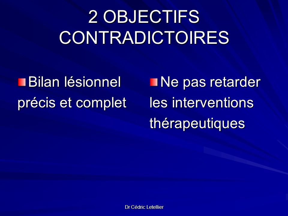 Dr Cédric Letellier 2 OBJECTIFS CONTRADICTOIRES Bilan lésionnel précis et complet Ne pas retarder les interventions thérapeutiques