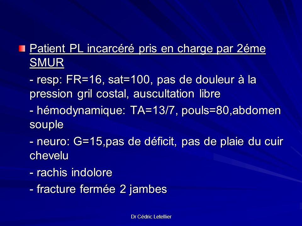 Patient PL incarcéré pris en charge par 2éme SMUR - resp: FR=16, sat=100, pas de douleur à la pression gril costal, auscultation libre - hémodynamique