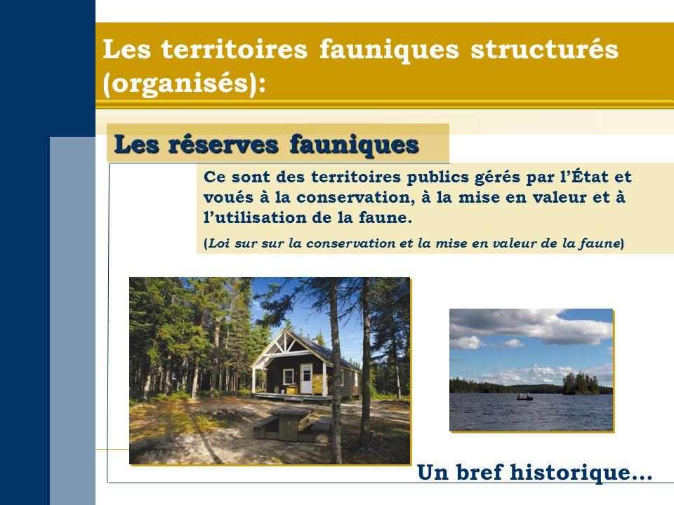 Les territoires fauniques structurés (organisés): Les réserves fauniques Ce sont des territoires publics gérés par lÉtat et voués à la conservation, à la mise en valeur et à lutilisation de la faune.