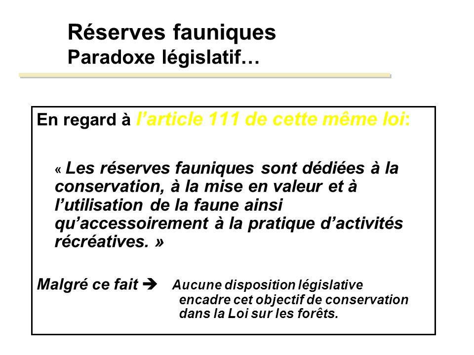 Réserves fauniques Paradoxe législatif… En regard à larticle 111 de cette même loi: « Les réserves fauniques sont dédiées à la conservation, à la mise en valeur et à lutilisation de la faune ainsi quaccessoirement à la pratique dactivités récréatives.