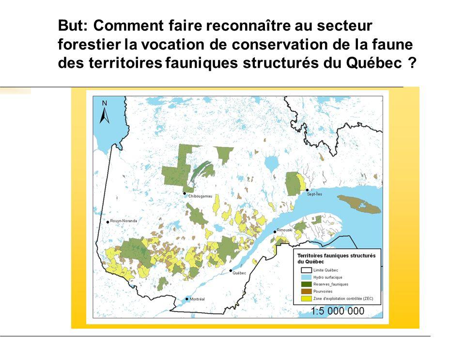But: Comment faire reconnaître au secteur forestier la vocation de conservation de la faune des territoires fauniques structurés du Québec
