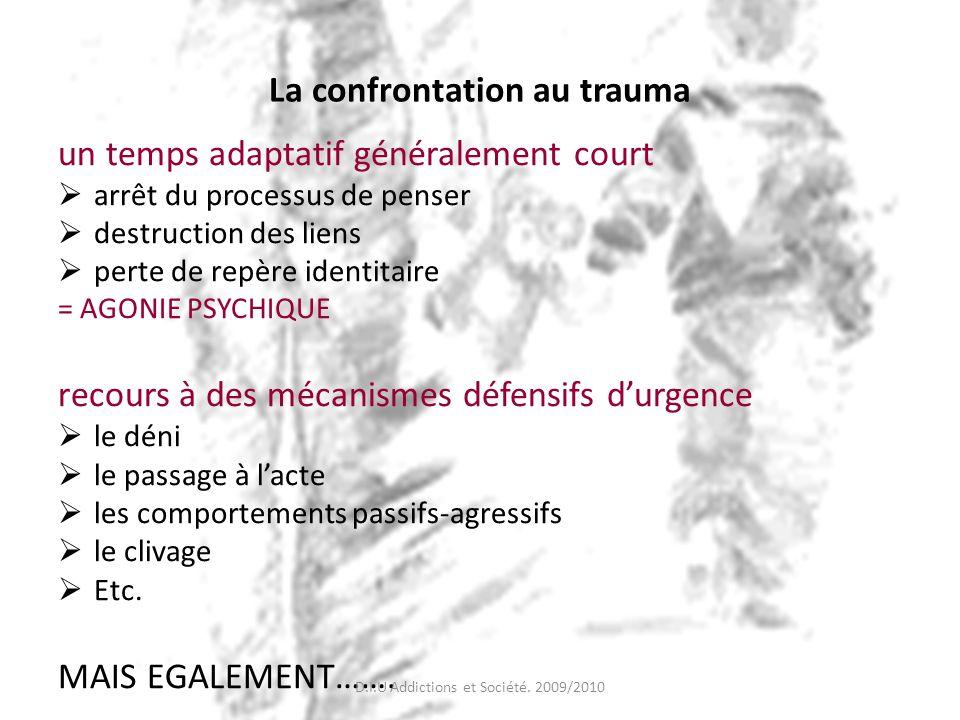 La confrontation au trauma un temps adaptatif généralement court arrêt du processus de penser destruction des liens perte de repère identitaire = AGON