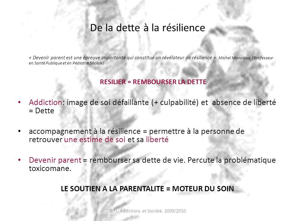 De la dette à la résilience « Devenir parent est une épreuve importante qui constitue un révélateur de résilience » Michel Manciaux (Professeur en San