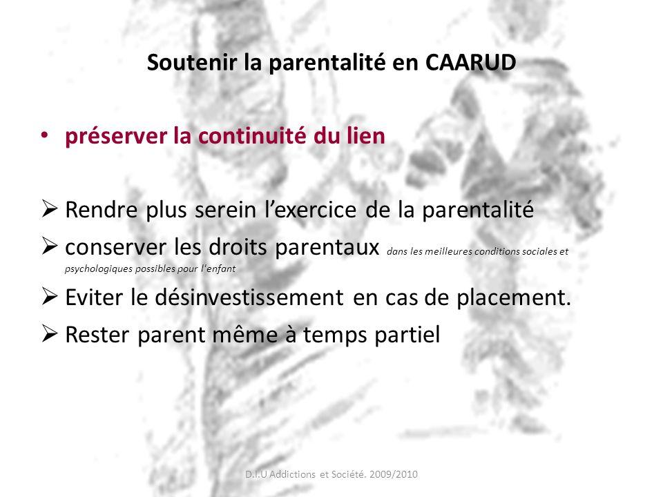 Soutenir la parentalité en CAARUD préserver la continuité du lien Rendre plus serein lexercice de la parentalité conserver les droits parentaux dans l