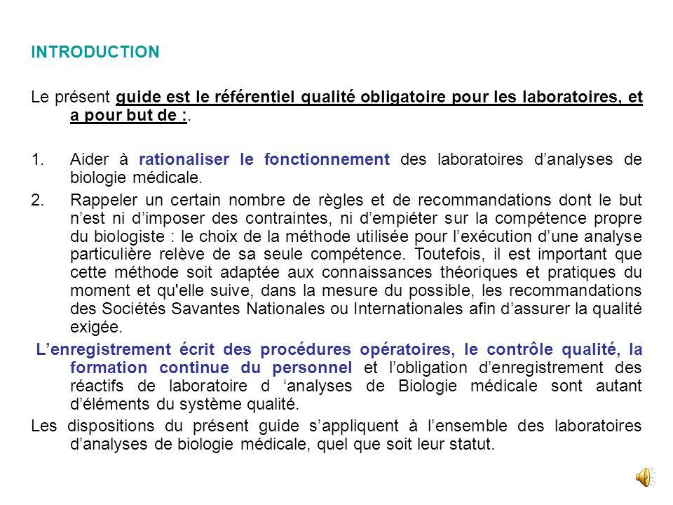 INTRODUCTION Le présent guide est le référentiel qualité obligatoire pour les laboratoires, et a pour but de :.