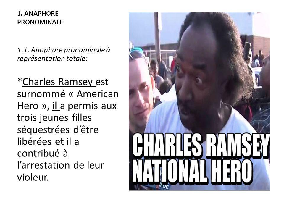 1. ANAPHORE PRONOMINALE 1.1. Anaphore pronominale à représentation totale: *Charles Ramsey est surnommé « American Hero », il a permis aux trois jeune