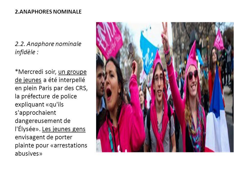 2.ANAPHORES NOMINALE 2.2. Anaphore nominale infidèle : *Mercredi soir, un groupe de jeunes a été interpellé en plein Paris par des CRS, la préfecture