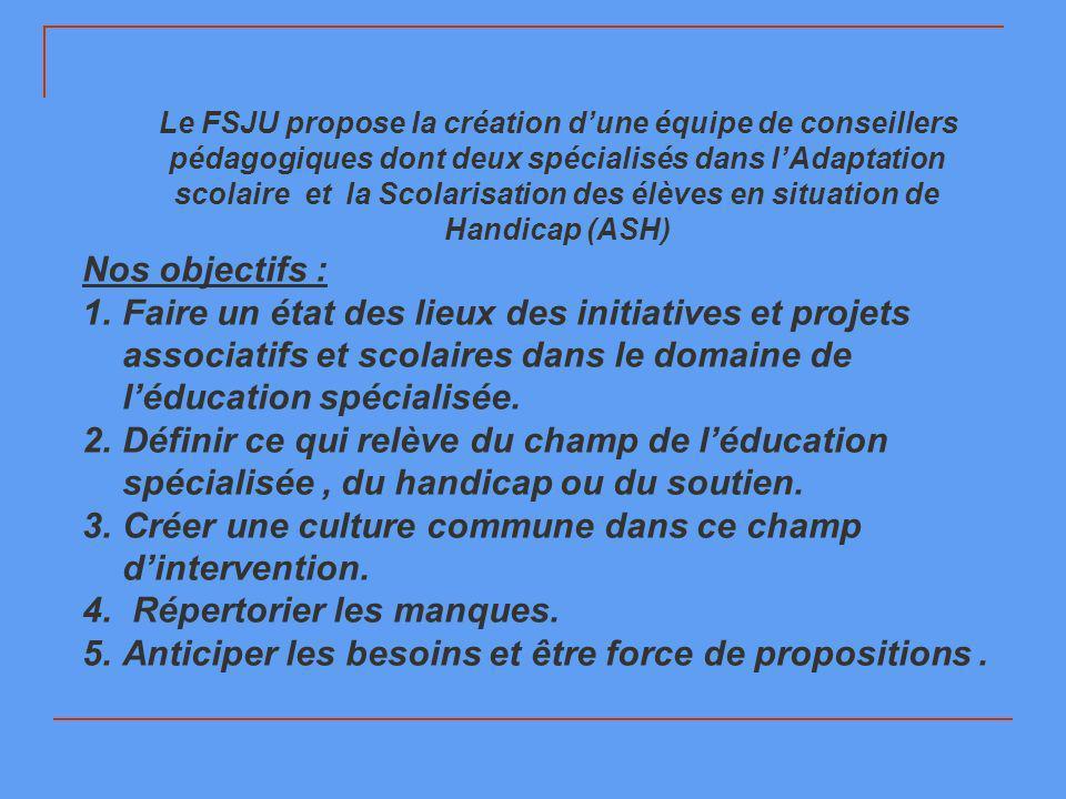 Le FSJU propose la création dune équipe de conseillers pédagogiques dont deux spécialisés dans lAdaptation scolaire et la Scolarisation des élèves en