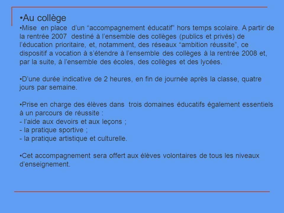 Au collège Mise en place dun accompagnement éducatif hors temps scolaire. A partir de la rentrée 2007 destiné à lensemble des collèges (publics et pri