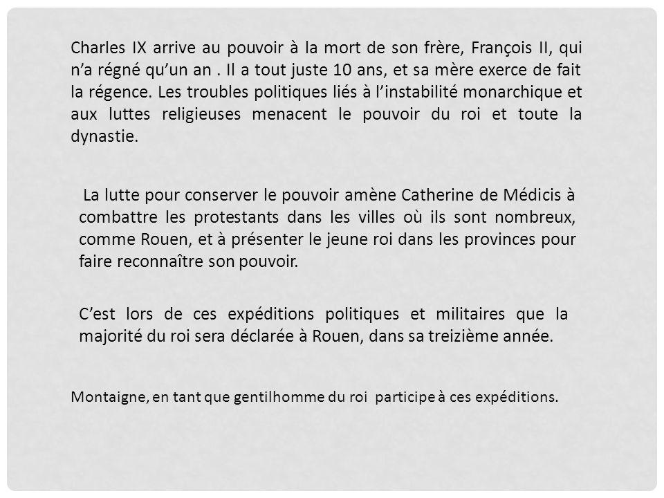 Montaigne commence à écrire Les Essais lannée du massacre de la Saint Barthélémy, 10 ans après le début des guerres religieuses, où les Français, prétendument civilisés se sont entretués.