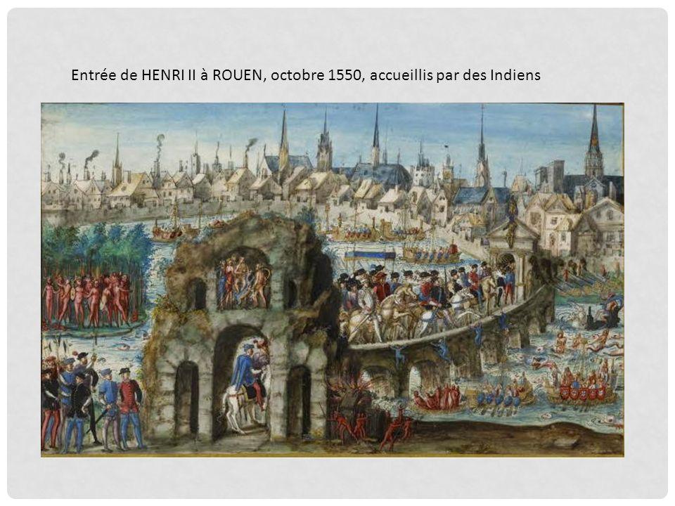 Mais, en 1550, la ville fait une entrée triomphale au roi Henri II, et à Catherine de Médicis à qui lon montre des indigènes du Brésil, mimant leurs a