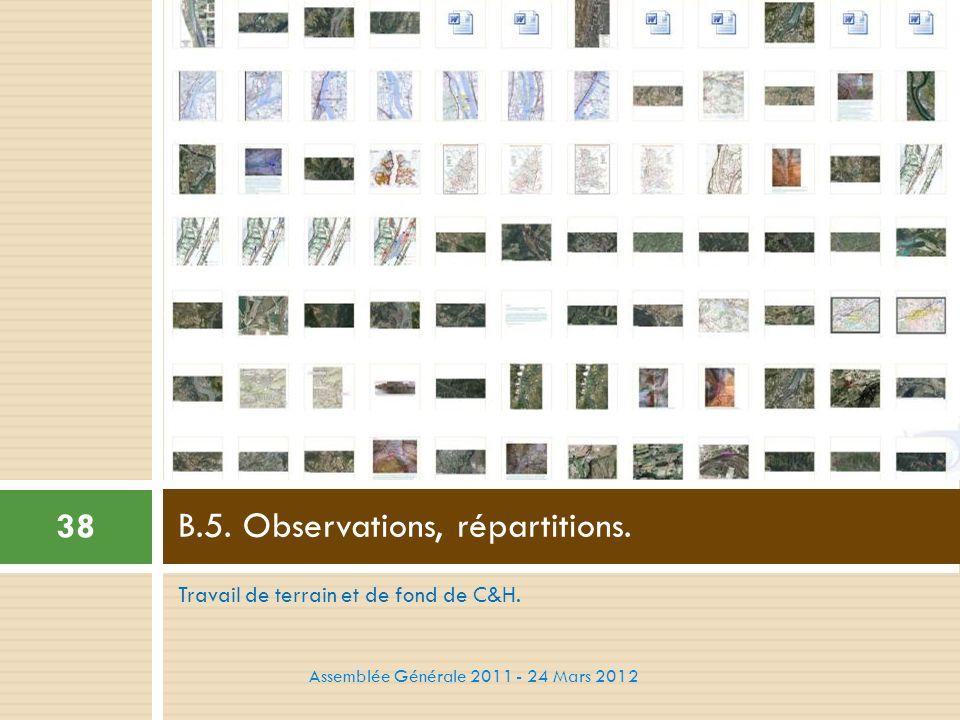 Travail de terrain et de fond de C&H. B.5. Observations, répartitions. 38 Assemblée Générale 2011 - 24 Mars 2012