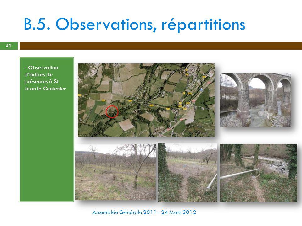 B.5. Observations, répartitions Assemblée Générale 2011 - 24 Mars 2012 41 - Observation dindices de présences à St Jean le Centenier