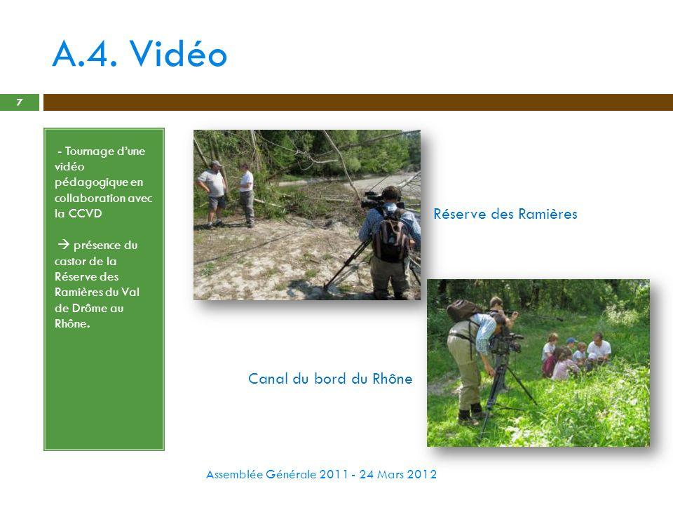 A.4. Vidéo Assemblée Générale 2011 - 24 Mars 2012 7 - - Tournage dune vidéo pédagogique en collaboration avec la CCVD - présence du castor de la Réser