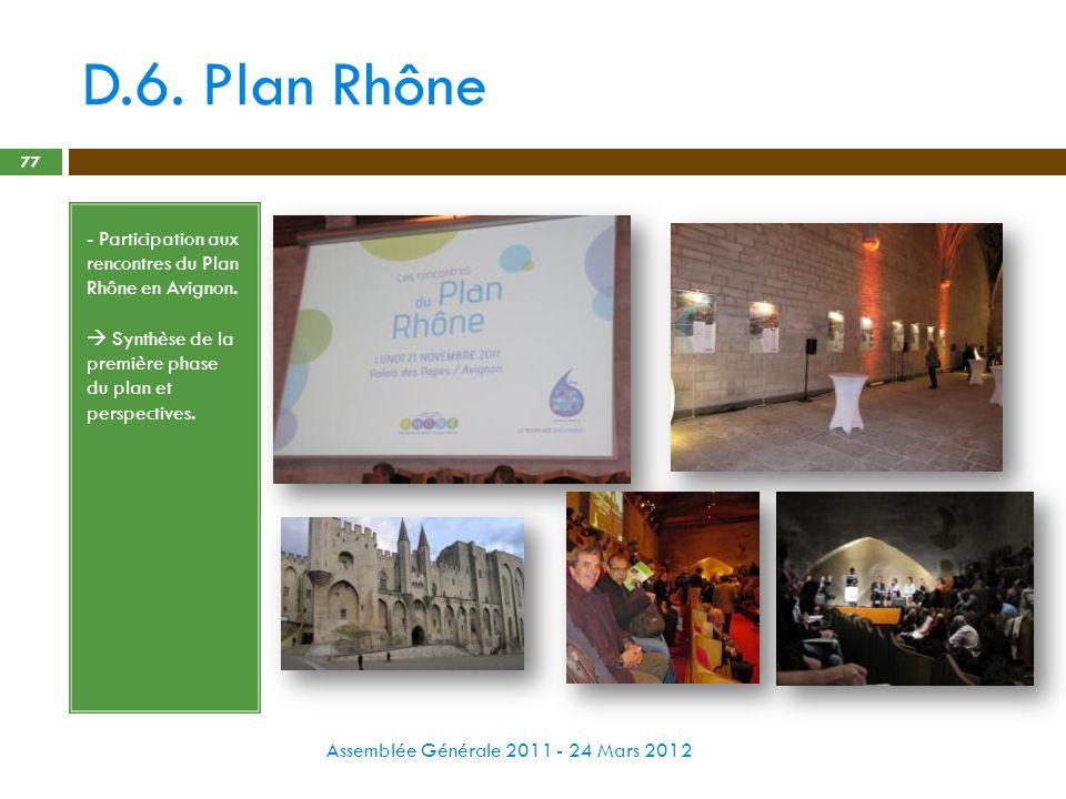 D.6. Plan Rhône Assemblée Générale 2011 - 24 Mars 2012 77 - Participation aux rencontres du Plan Rhône en Avignon. Synthèse de la première phase du pl