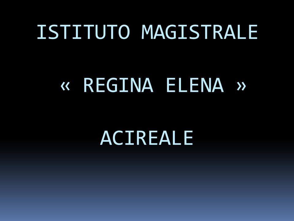 ISTITUTO MAGISTRALE « REGINA ELENA » ACIREALE