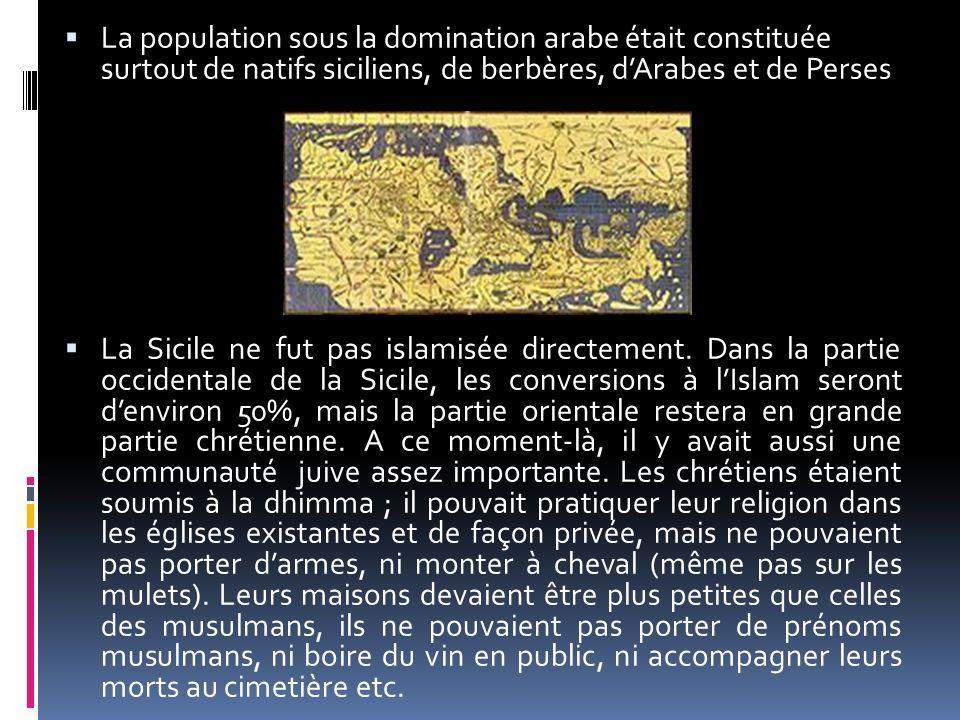 La population sous la domination arabe était constituée surtout de natifs siciliens, de berbères, dArabes et de Perses La Sicile ne fut pas islamisée