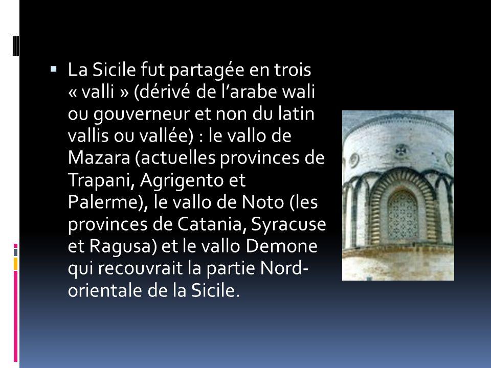 La Sicile fut partagée en trois « valli » (dérivé de larabe wali ou gouverneur et non du latin vallis ou vallée) : le vallo de Mazara (actuelles provi