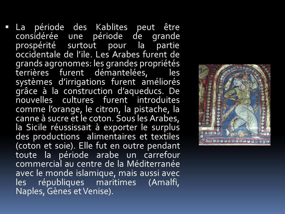 La période des Kablites peut être considérée une période de grande prospérité surtout pour la partie occidentale de lile. Les Arabes furent de grands