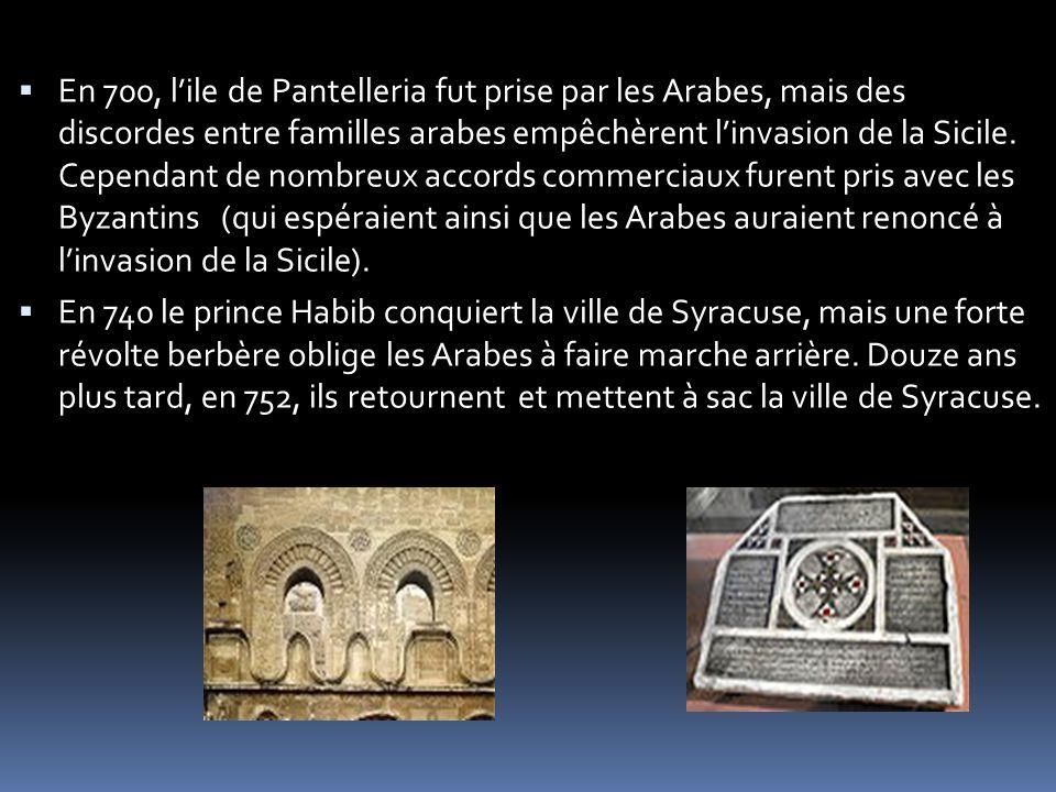 En 700, lile de Pantelleria fut prise par les Arabes, mais des discordes entre familles arabes empêchèrent linvasion de la Sicile. Cependant de nombre