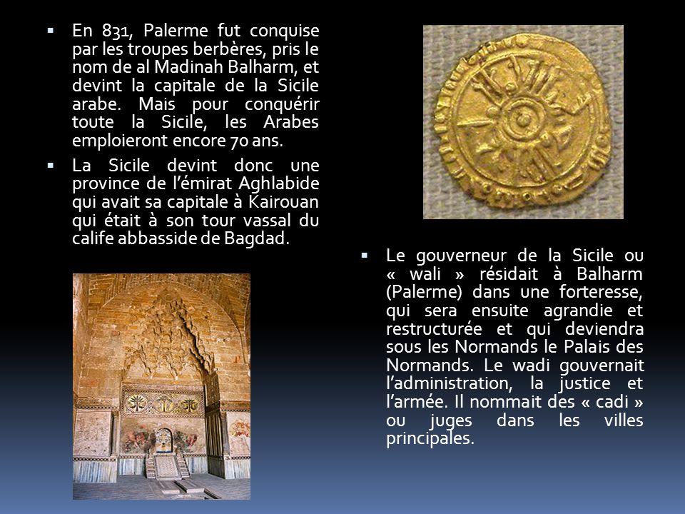En 831, Palerme fut conquise par les troupes berbères, pris le nom de al Madinah Balharm, et devint la capitale de la Sicile arabe. Mais pour conquéri