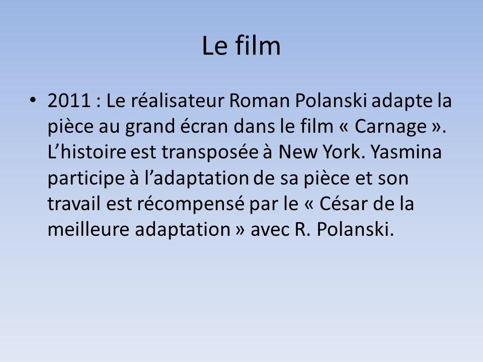 Le film 2011 : Le réalisateur Roman Polanski adapte la pièce au grand écran dans le film « Carnage ». Lhistoire est transposée à New York. Yasmina par