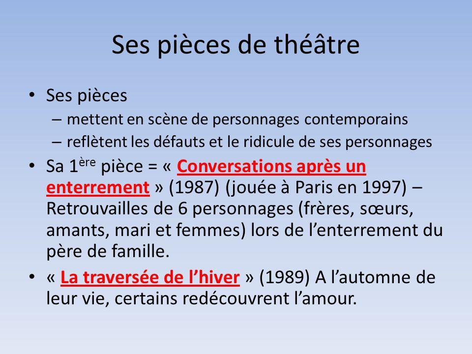 Ses pièces de théâtre Ses pièces – mettent en scène de personnages contemporains – reflètent les défauts et le ridicule de ses personnages Sa 1 ère pi