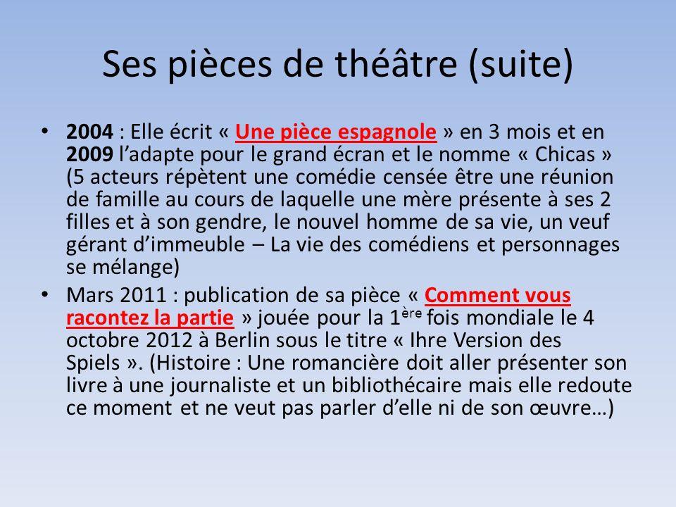 Ses pièces de théâtre (suite) 2004 : Elle écrit « Une pièce espagnole » en 3 mois et en 2009 ladapte pour le grand écran et le nomme « Chicas » (5 act