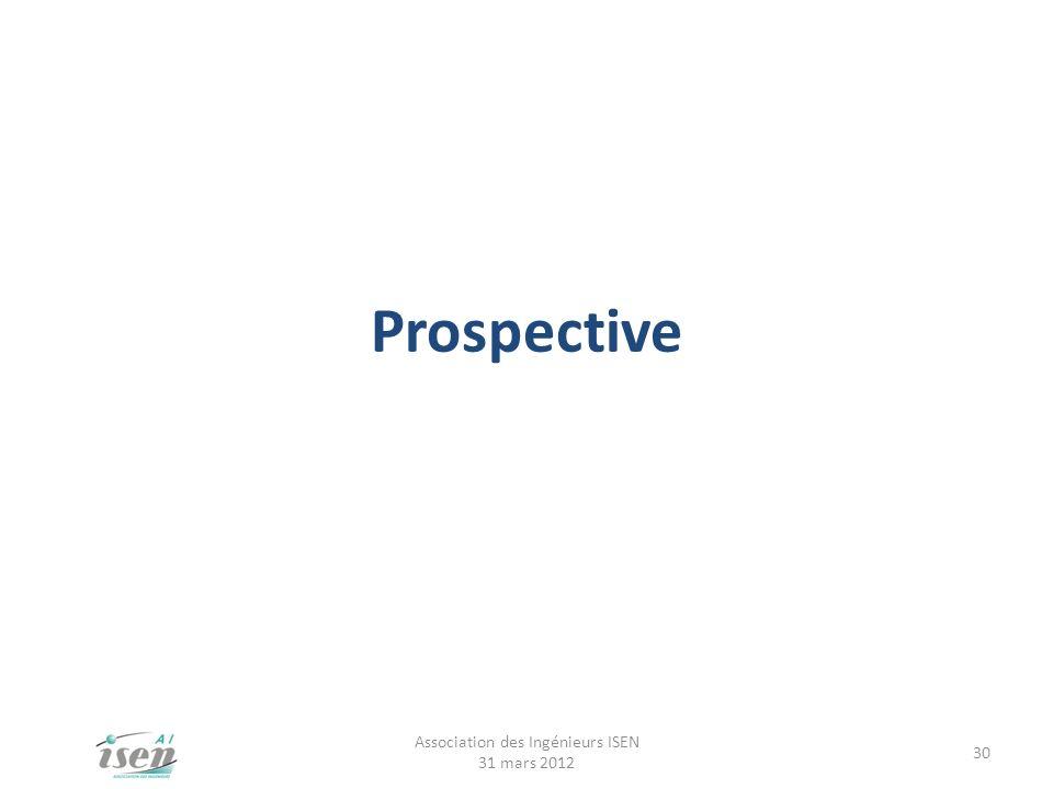 Prospective Association des Ingénieurs ISEN 31 mars 2012 30
