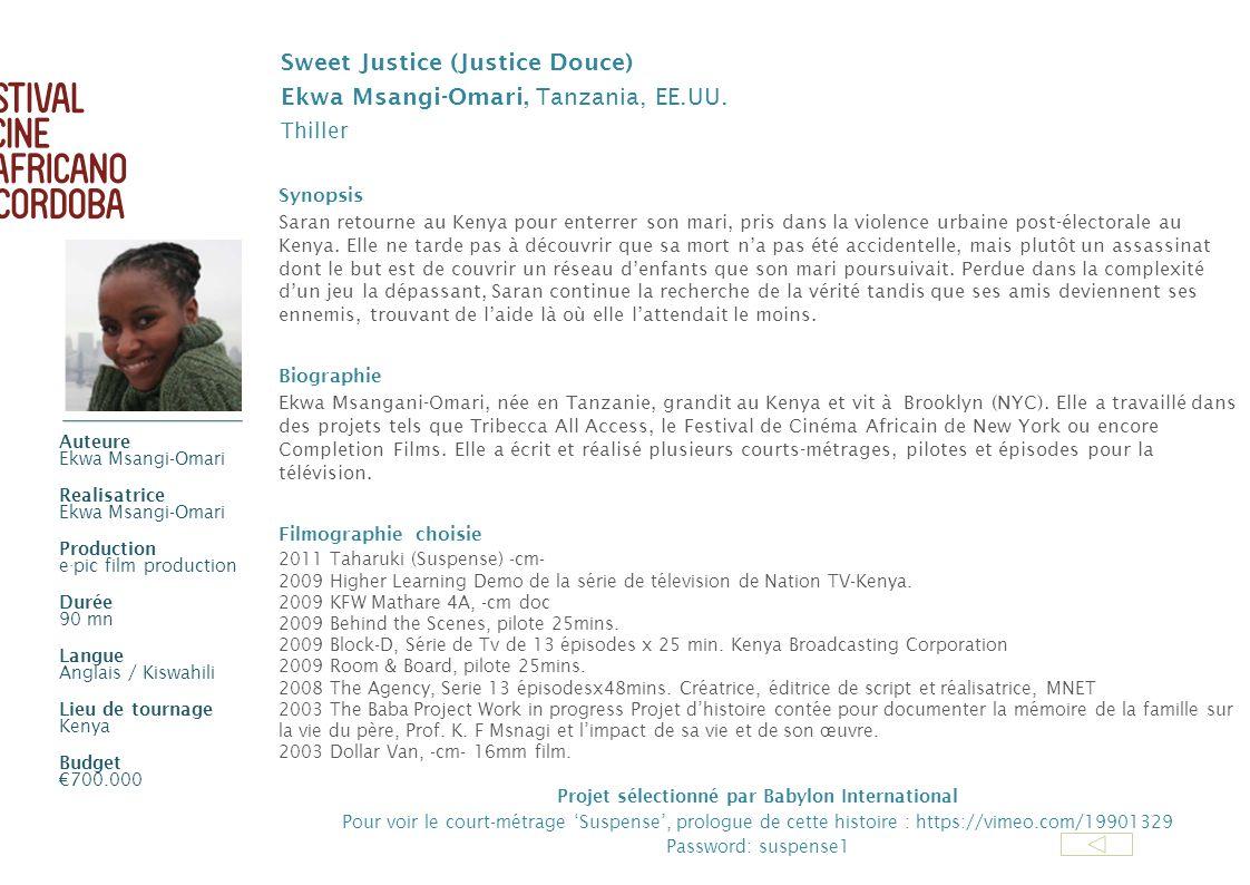 Sweet Justice (Justice Douce) Ekwa Msangi-Omari, Tanzania, EE.UU. Thiller Synopsis Saran retourne au Kenya pour enterrer son mari, pris dans la violen