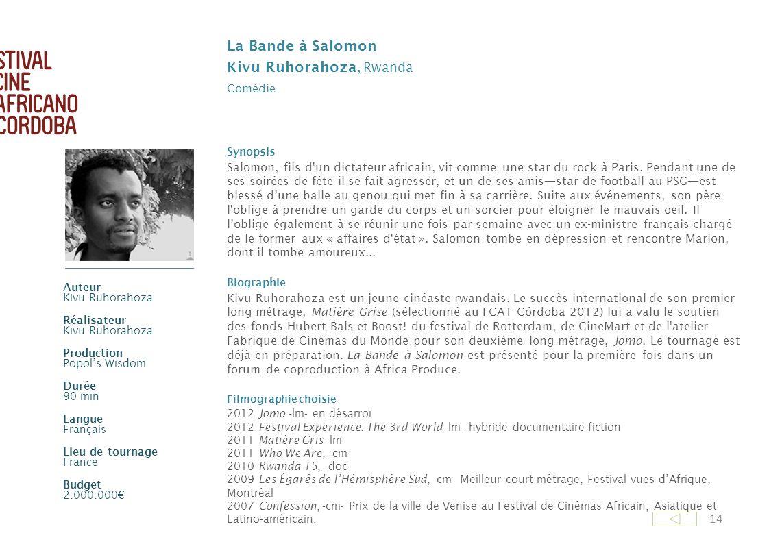 14 La Bande à Salomon Kivu Ruhorahoza, Rwanda Comédie Synopsis Salomon, fils d'un dictateur africain, vit comme une star du rock à Paris. Pendant une