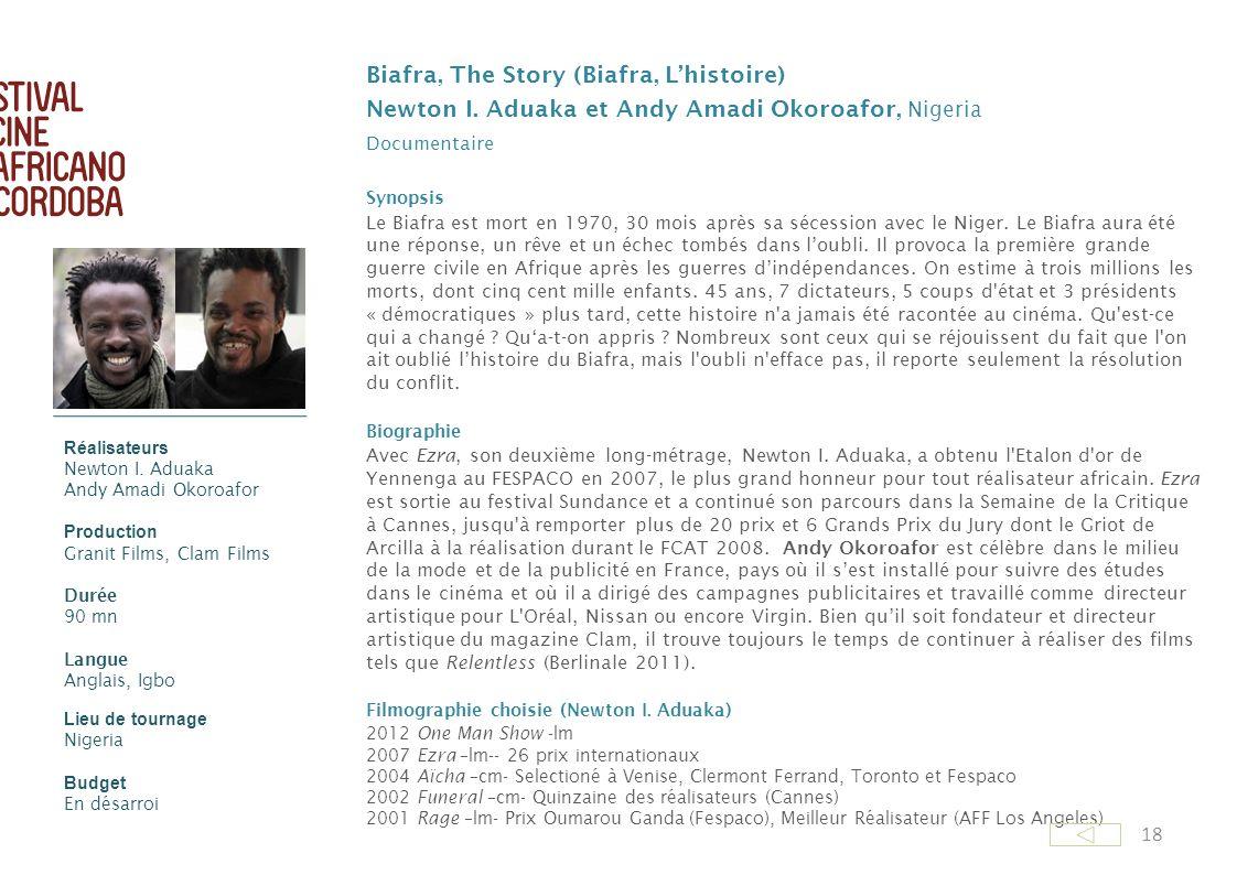 18 Biafra, The Story (Biafra, Lhistoire) Newton I. Aduaka et Andy Amadi Okoroafor, Nigeria Documentaire Synopsis Le Biafra est mort en 1970, 30 mois a