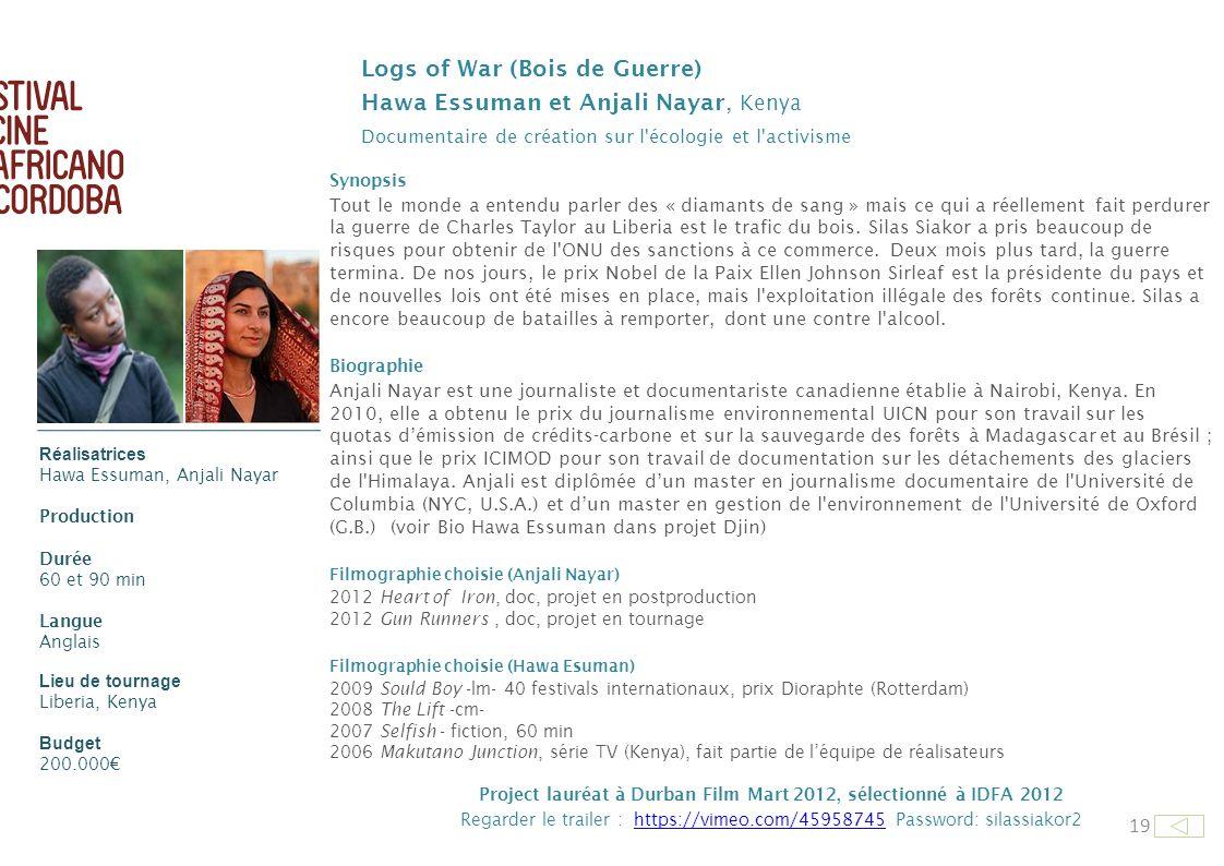 19 Logs of War (Bois de Guerre) Hawa Essuman et Anjali Nayar, Kenya Documentaire de création sur l'écologie et l'activisme Synopsis Tout le monde a en