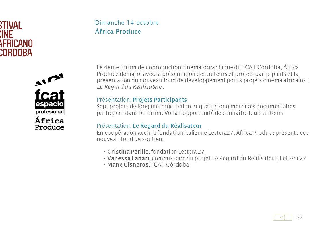 22 Dimanche 14 octobre. África Produce Le 4ème forum de coproduction cinématographique du FCAT Córdoba, África Produce démarre avec la présentation de