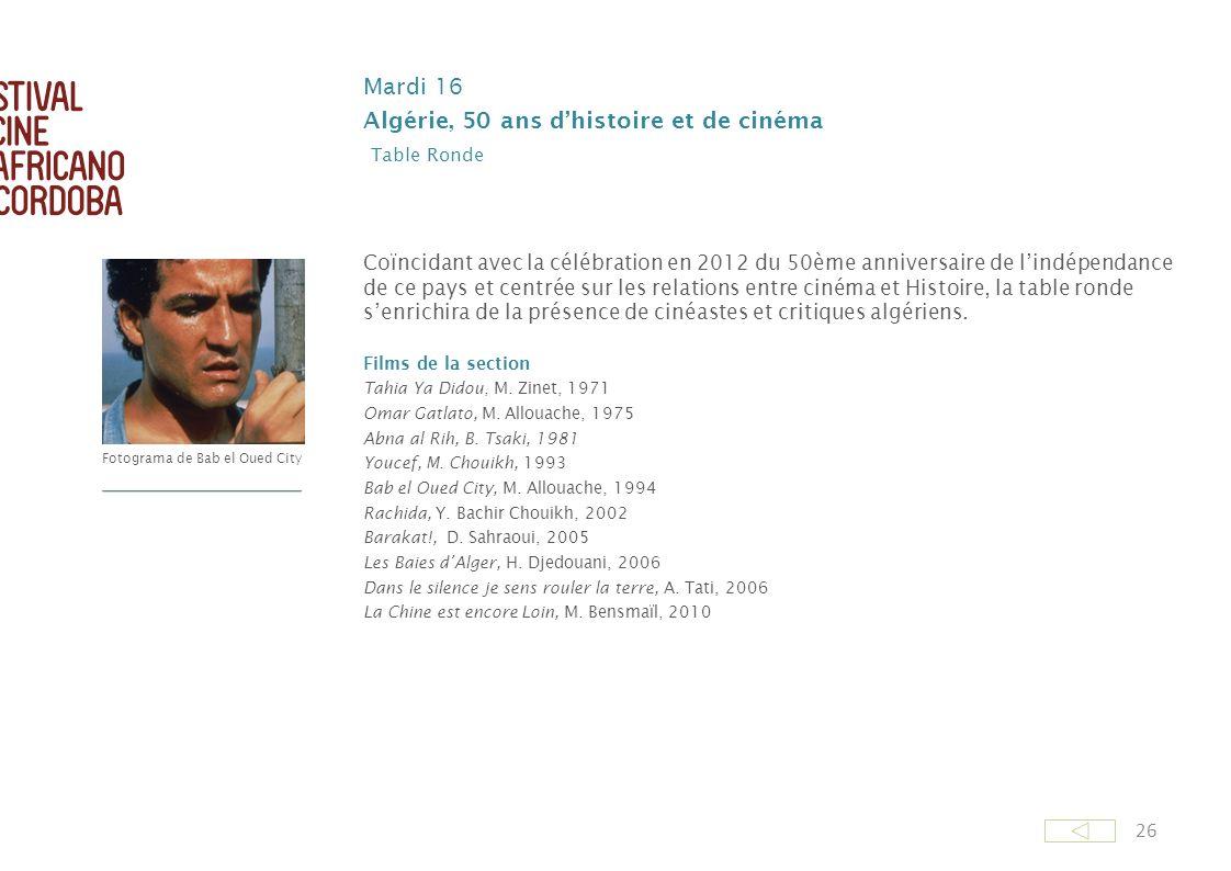 26 Mardi 16 Algérie, 50 ans dhistoire et de cinéma Table Ronde Coïncidant avec la célébration en 2012 du 50ème anniversaire de lindépendance de ce pay