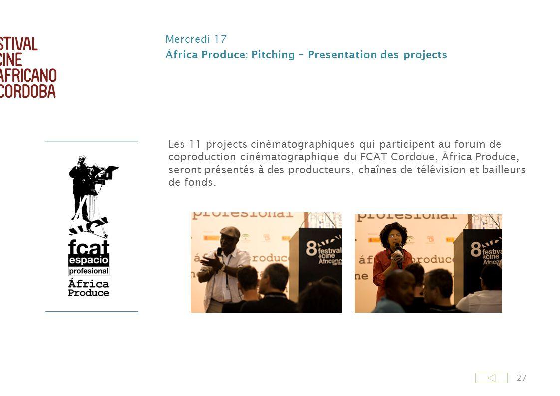 27 Mercredi 17 África Produce: Pitching – Presentation des projects Les 11 projects cinématographiques qui participent au forum de coproduction cinéma