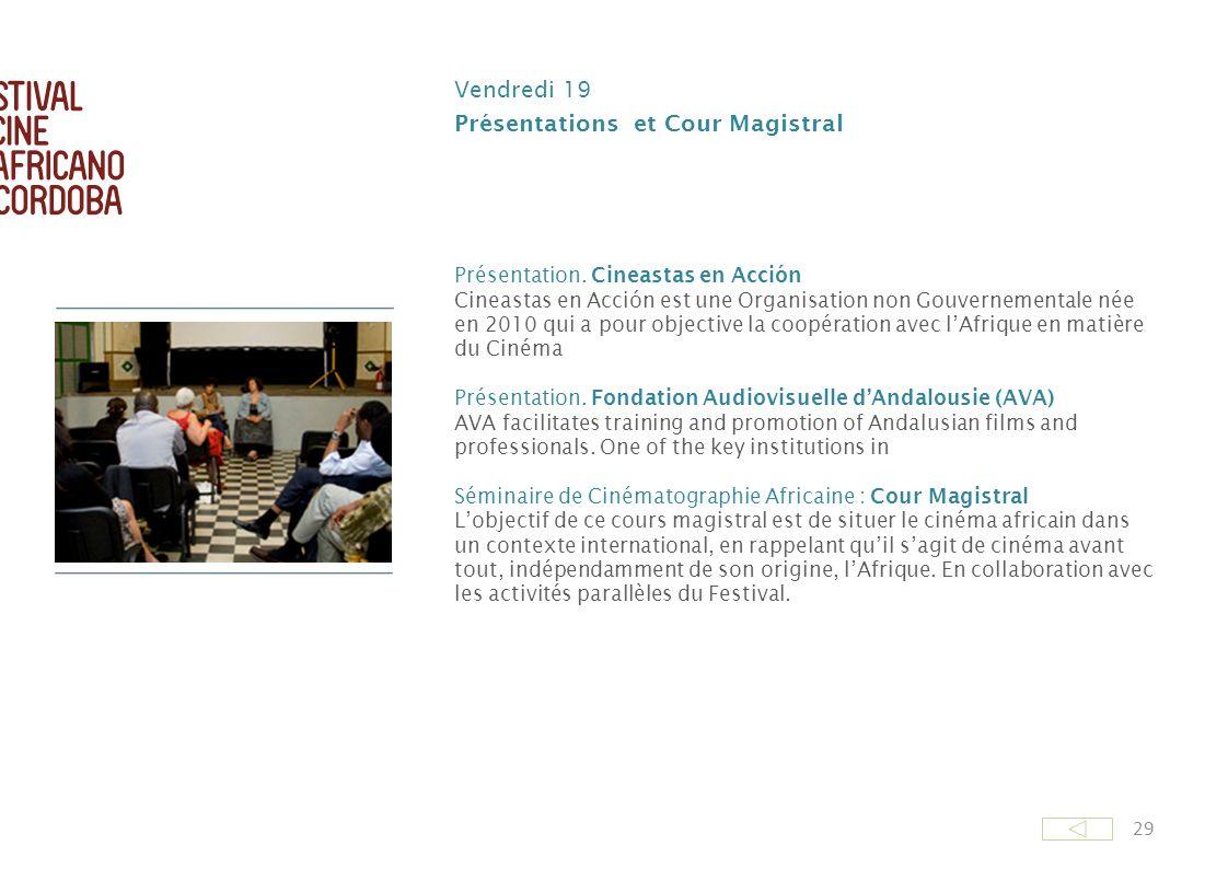 29 Vendredi 19 Présentations et Cour Magistral Présentation. Cineastas en Acción Cineastas en Acción est une Organisation non Gouvernementale née en 2