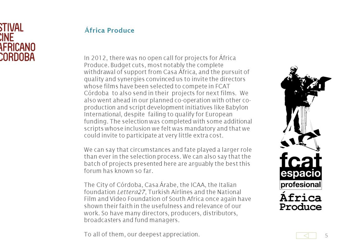 5 In 2012, there was no open call for projects for África Produce.