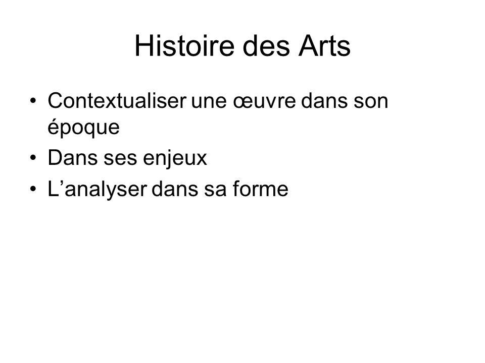 Histoire des Arts Contextualiser une œuvre dans son époque Dans ses enjeux Lanalyser dans sa forme