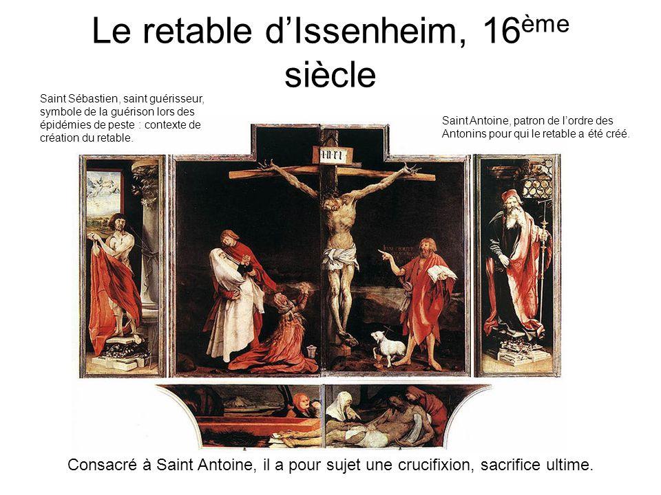 Le retable dIssenheim, 16 ème siècle Consacré à Saint Antoine, il a pour sujet une crucifixion, sacrifice ultime. Saint Sébastien, saint guérisseur, s