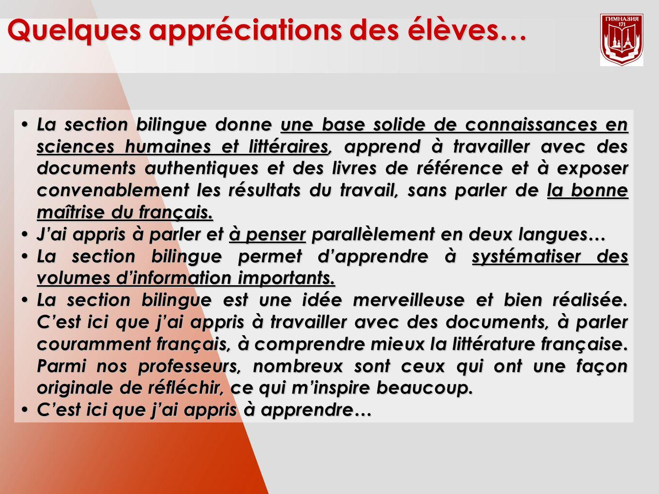 La section bilingue donne une base solide de connaissances en sciences humaines et littéraires, apprend à travailler avec des documents authentiques et des livres de référence et à exposer convenablement les résultats du travail, sans parler de la bonne maîtrise du français.