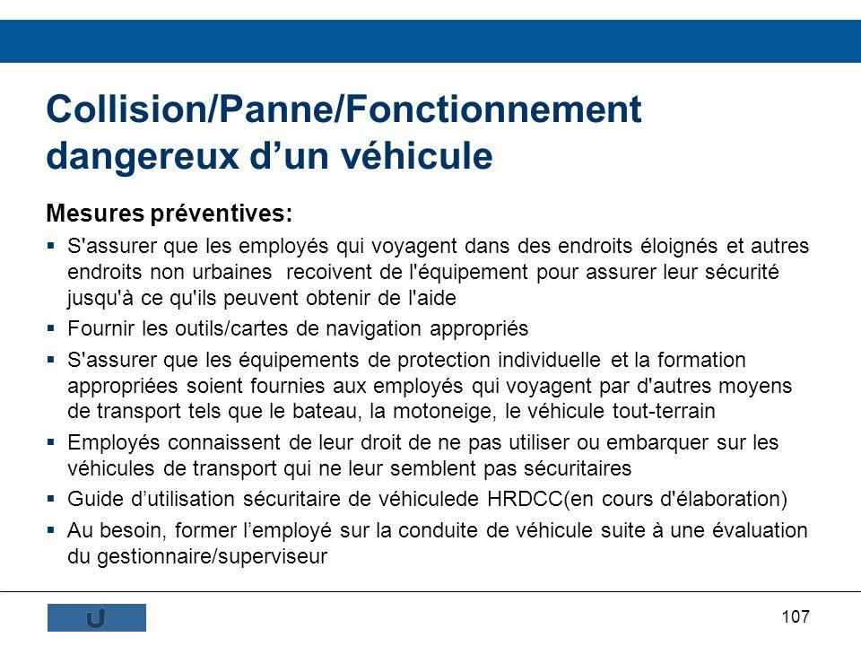 107 Collision/Panne/Fonctionnement dangereux dun véhicule Mesures préventives: S'assurer que les employés qui voyagent dans des endroits éloignés et a