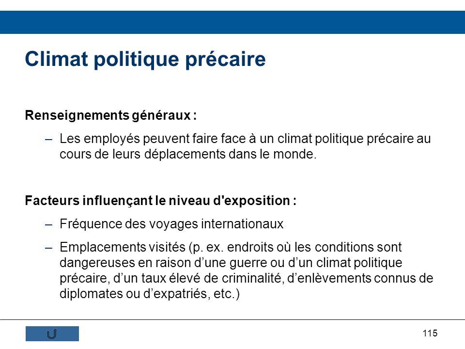 115 Climat politique précaire Renseignements généraux : –Les employés peuvent faire face à un climat politique précaire au cours de leurs déplacements