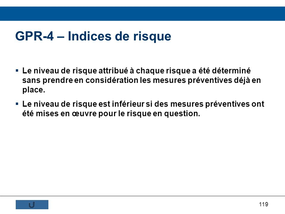 119 GPR-4 – Indices de risque Le niveau de risque attribué à chaque risque a été déterminé sans prendre en considération les mesures préventives déjà