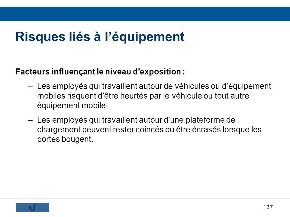 137 Risques liés à léquipement Facteurs influençant le niveau d'exposition : –Les employés qui travaillent autour de véhicules ou déquipement mobiles
