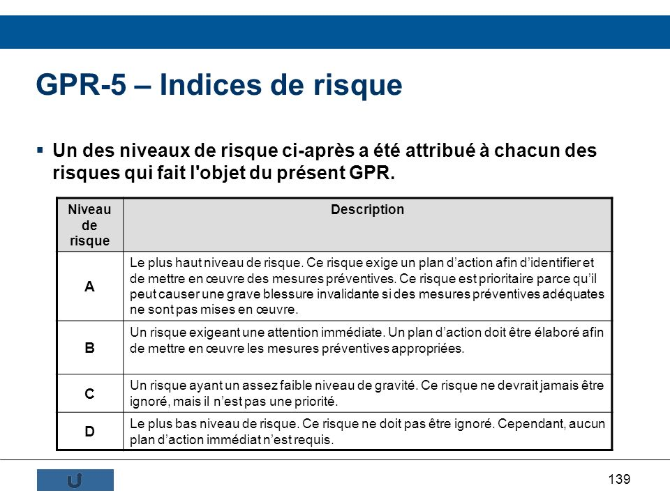 139 GPR-5 – Indices de risque Un des niveaux de risque ci-après a été attribué à chacun des risques qui fait l'objet du présent GPR. Niveau de risque