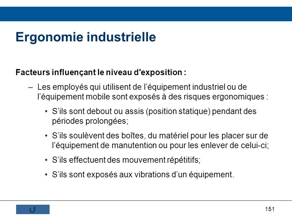 151 Facteurs influençant le niveau d'exposition : –Les employés qui utilisent de léquipement industriel ou de léquipement mobile sont exposés à des ri