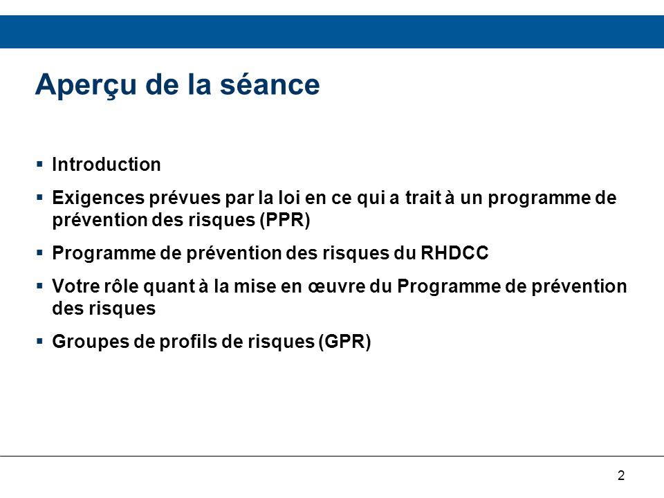 2 Aperçu de la séance Introduction Exigences prévues par la loi en ce qui a trait à un programme de prévention des risques (PPR) Programme de préventi
