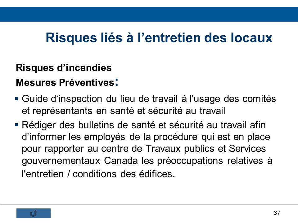 37 Risques liés à lentretien des locaux Risques dincendies Mesures Préventives : Guide dinspection du lieu de travail à l'usage des comités et représe