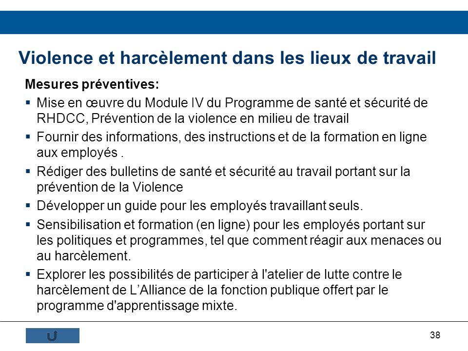 38 Mesures préventives: Mise en œuvre du Module IV du Programme de santé et sécurité de RHDCC, Prévention de la violence en milieu de travail Fournir